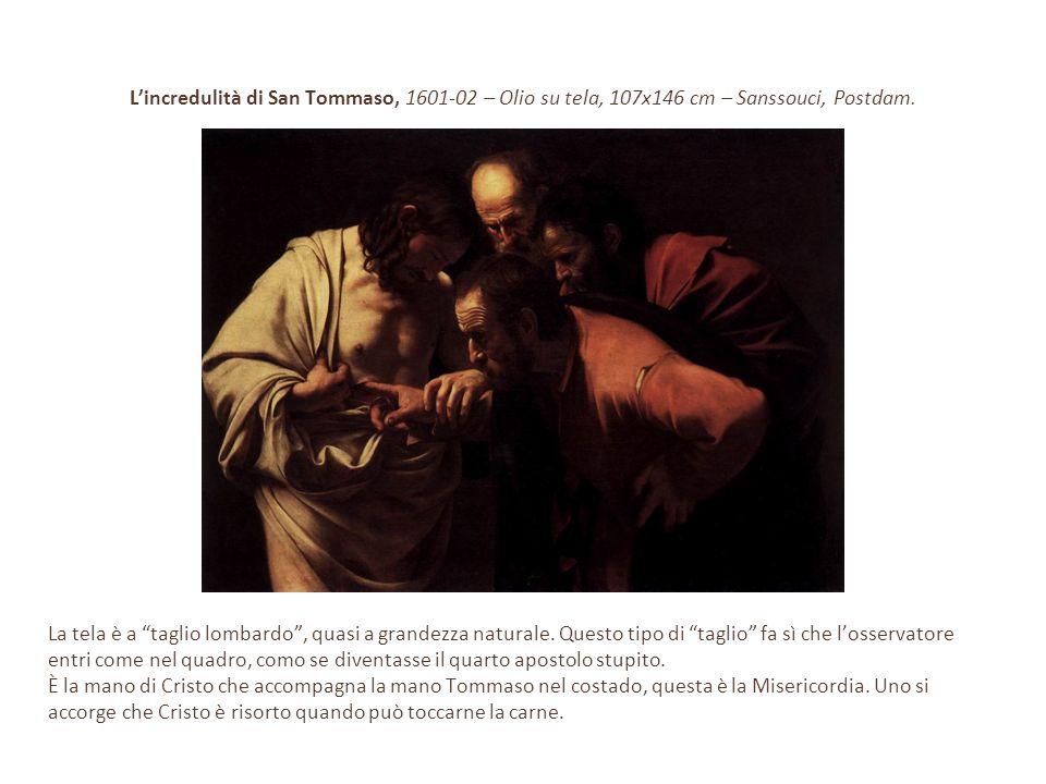 """L'incredulità di San Tommaso, 1601-02 – Olio su tela, 107x146 cm – Sanssouci, Postdam. La tela è a """"taglio lombardo"""", quasi a grandezza naturale. Ques"""