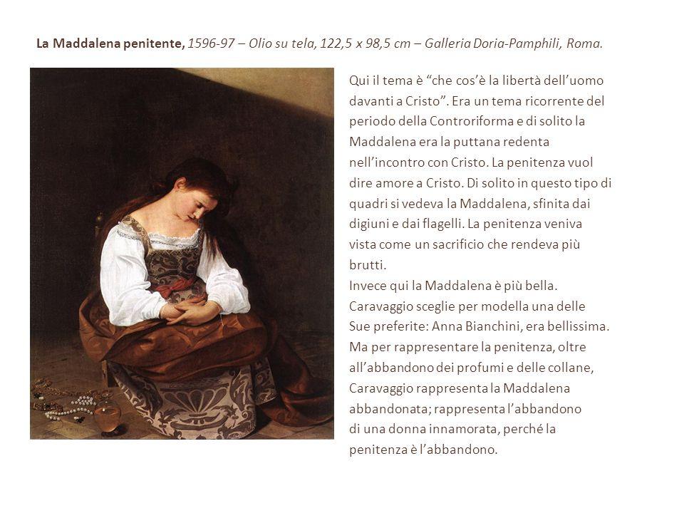"""La Maddalena penitente, 1596-97 – Olio su tela, 122,5 x 98,5 cm – Galleria Doria-Pamphili, Roma. Qui il tema è """"che cos'è la libertà dell'uomo davanti"""