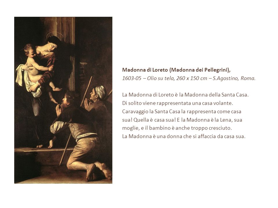Madonna di Loreto (Madonna dei Pellegrini), 1603-05 – Olio su tela, 260 x 150 cm – S.Agostino, Roma. La Madonna di Loreto è la Madonna della Santa Cas