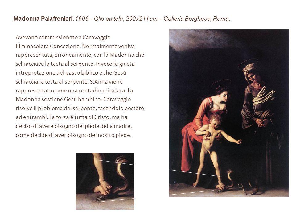 Madonna Palafrenieri, 1606 – Olio su tela, 292x211 cm – Galleria Borghese, Roma. Avevano commissionato a Caravaggio l'Immacolata Concezione. Normalmen