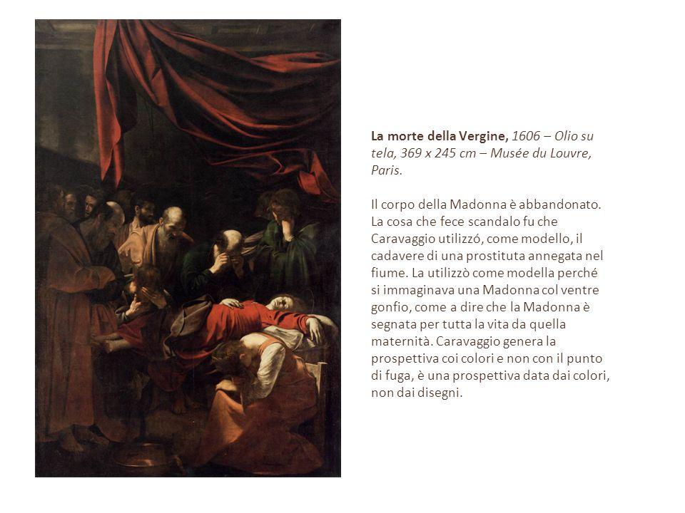 La morte della Vergine, 1606 – Olio su tela, 369 x 245 cm – Musée du Louvre, Paris. Il corpo della Madonna è abbandonato. La cosa che fece scandalo fu