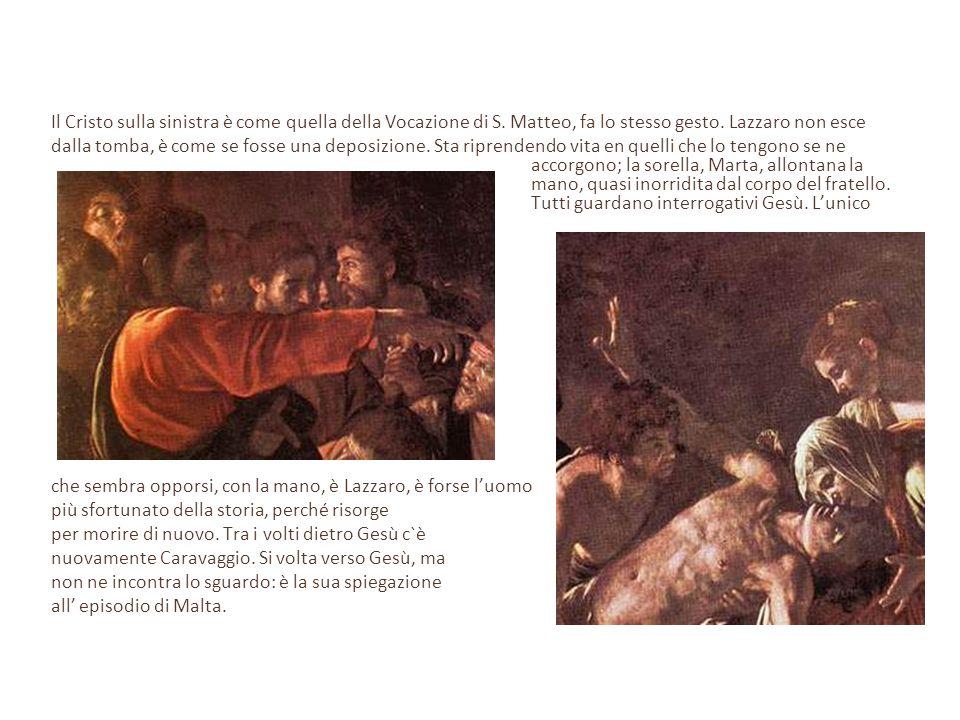 Il Cristo sulla sinistra è come quella della Vocazione di S. Matteo, fa lo stesso gesto. Lazzaro non esce dalla tomba, è come se fosse una deposizione