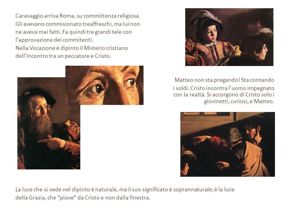 Caravaggio arriva Roma, su committenza religiosa. Gli avevano commisionato treaffreschi, ma lui non ne aveva mai fatti. Fa quindi tre grandi tele con