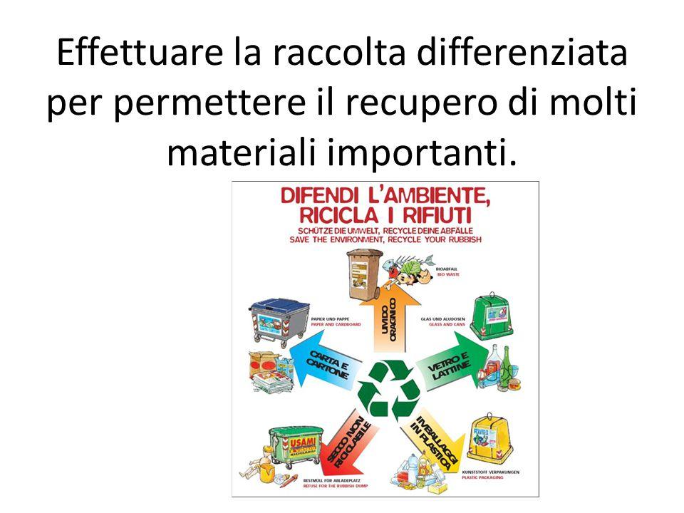 Effettuare la raccolta differenziata per permettere il recupero di molti materiali importanti.