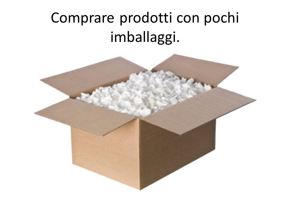 Comprare prodotti con pochi imballaggi.