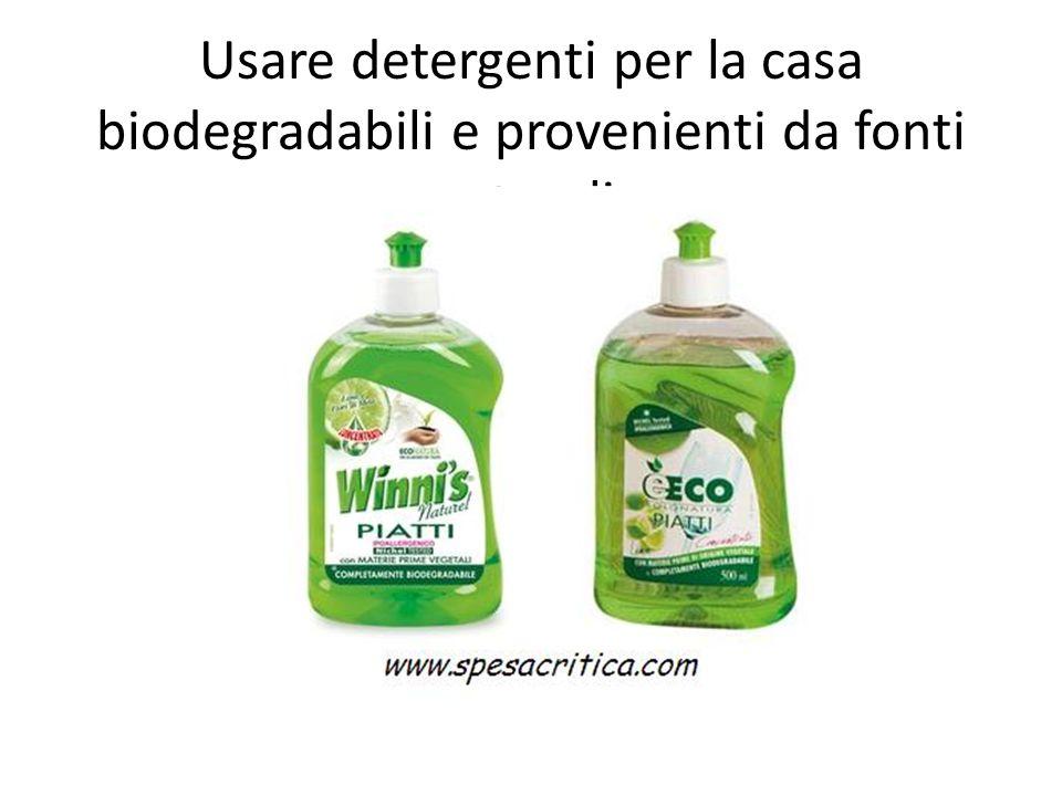 Usare detergenti per la casa biodegradabili e provenienti da fonti naturali.