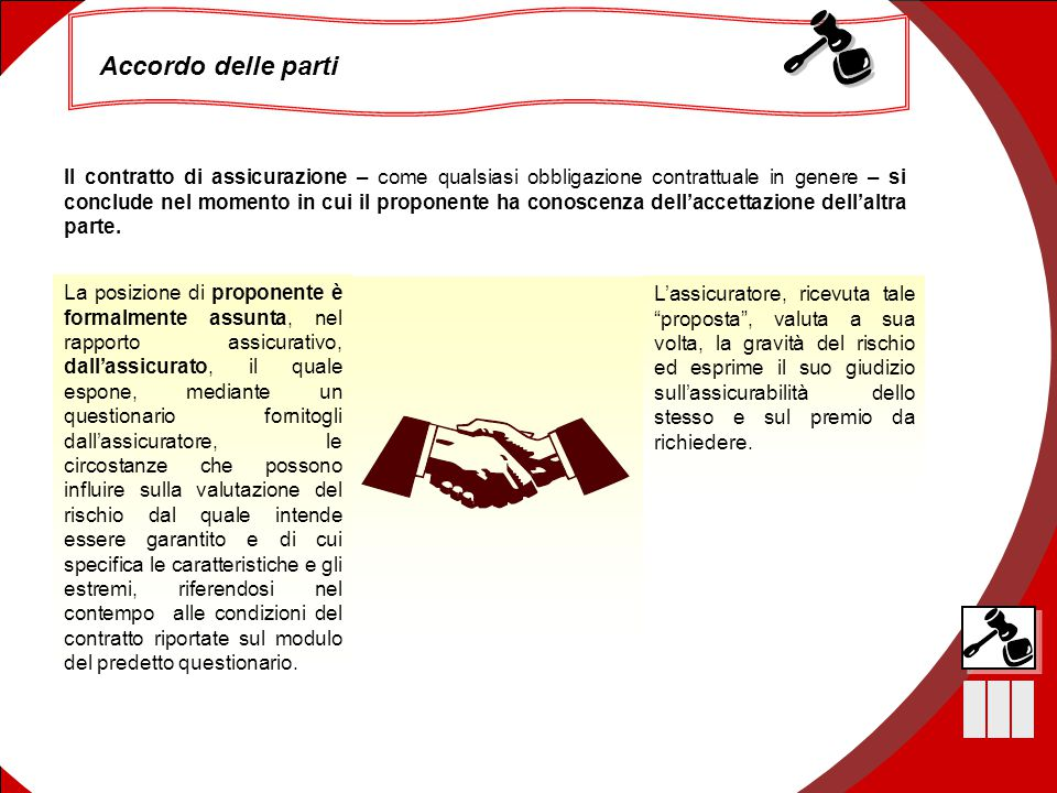 37 Il contratto di assicurazione Accordo delle parti Il contratto di assicurazione – come qualsiasi obbligazione contrattuale in genere – si conclude