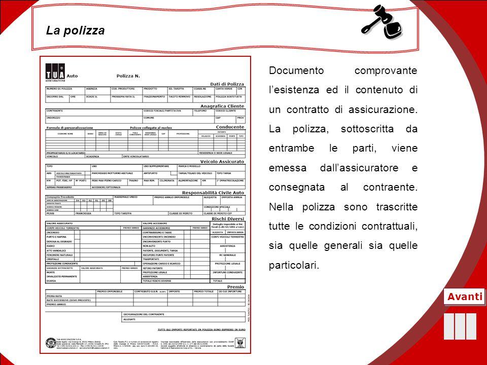 40 Documento comprovante l'esistenza ed il contenuto di un contratto di assicurazione. La polizza, sottoscritta da entrambe le parti, viene emessa dal