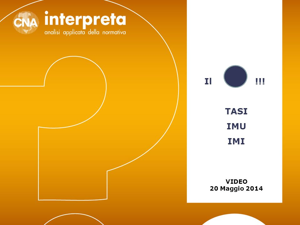 Video 20 maggio 2014 – TASI/IMU/IMI32 TASI MODALITA' DI VERSAMENTO TASI: D.