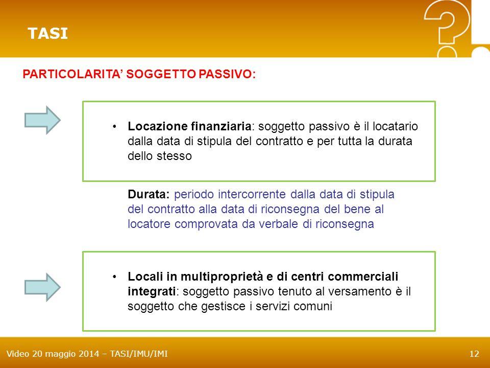 Video 20 maggio 2014 – TASI/IMU/IMI12 TASI PARTICOLARITA' SOGGETTO PASSIVO: Locazione finanziaria: soggetto passivo è il locatario dalla data di stipu