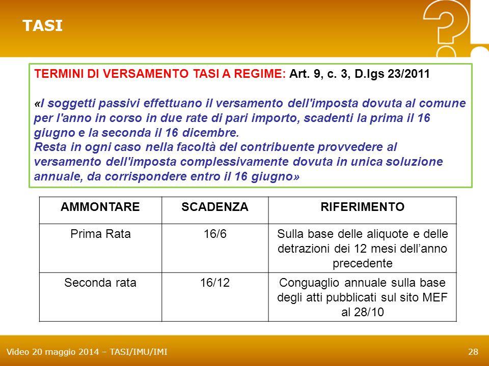 Video 20 maggio 2014 – TASI/IMU/IMI28 TASI TERMINI DI VERSAMENTO TASI A REGIME: Art. 9, c. 3, D.lgs 23/2011 «I soggetti passivi effettuano il versamen