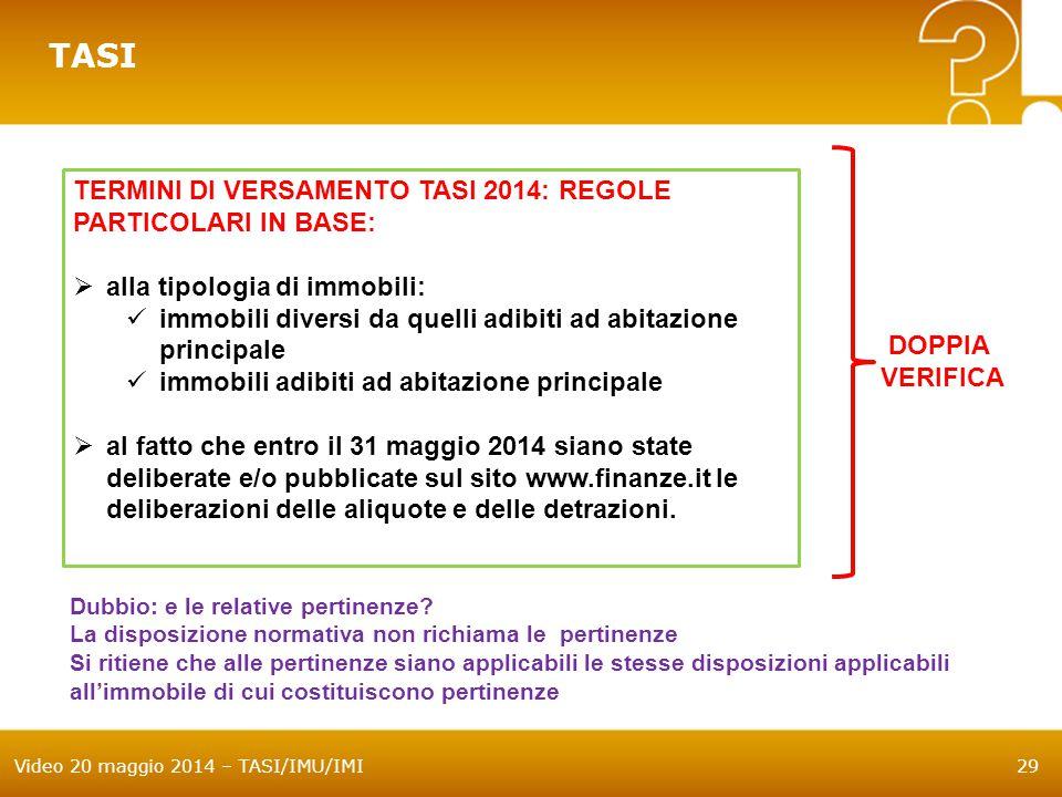 Video 20 maggio 2014 – TASI/IMU/IMI29 TASI TERMINI DI VERSAMENTO TASI 2014: REGOLE PARTICOLARI IN BASE:  alla tipologia di immobili: immobili diversi