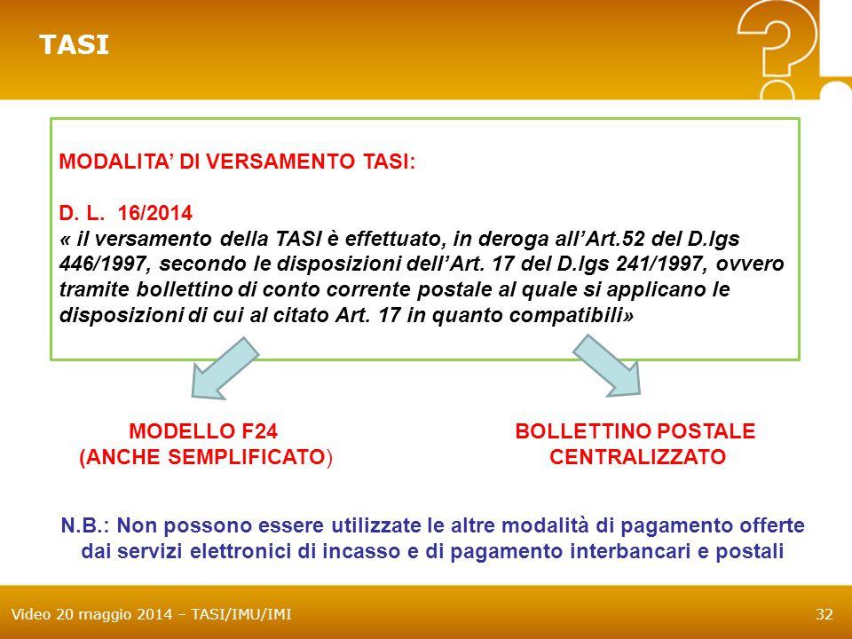 Video 20 maggio 2014 – TASI/IMU/IMI32 TASI MODALITA' DI VERSAMENTO TASI: D. L. 16/2014 « il versamento della TASI è effettuato, in deroga all'Art.52 d