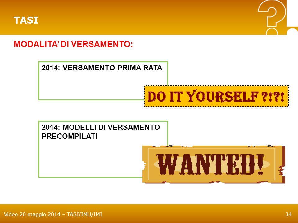 Video 20 maggio 2014 – TASI/IMU/IMI34 TASI MODALITA' DI VERSAMENTO: 2014: VERSAMENTO PRIMA RATA 2014: MODELLI DI VERSAMENTO PRECOMPILATI DO IT YOURSEL