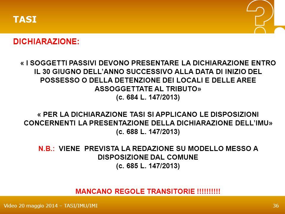 Video 20 maggio 2014 – TASI/IMU/IMI36 TASI DICHIARAZIONE: « I SOGGETTI PASSIVI DEVONO PRESENTARE LA DICHIARAZIONE ENTRO IL 30 GIUGNO DELL'ANNO SUCCESSIVO ALLA DATA DI INIZIO DEL POSSESSO O DELLA DETENZIONE DEI LOCALI E DELLE AREE ASSOGGETTATE AL TRIBUTO» (c.