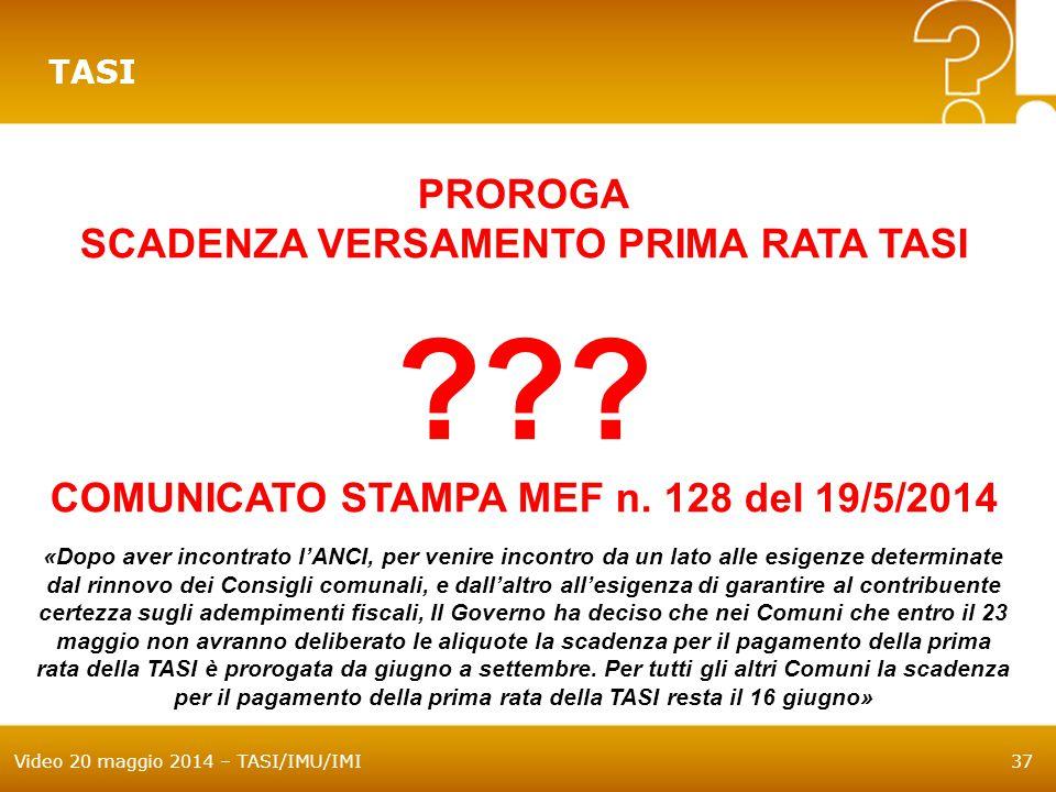 Video 20 maggio 2014 – TASI/IMU/IMI37 TASI PROROGA SCADENZA VERSAMENTO PRIMA RATA TASI ??? COMUNICATO STAMPA MEF n. 128 del 19/5/2014 «Dopo aver incon