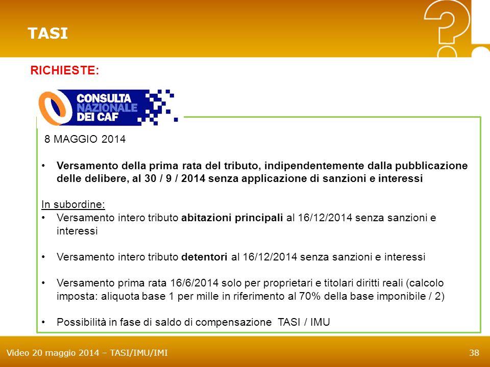 Video 20 maggio 2014 – TASI/IMU/IMI38 8 MAGGIO 2014 Versamento della prima rata del tributo, indipendentemente dalla pubblicazione delle delibere, al