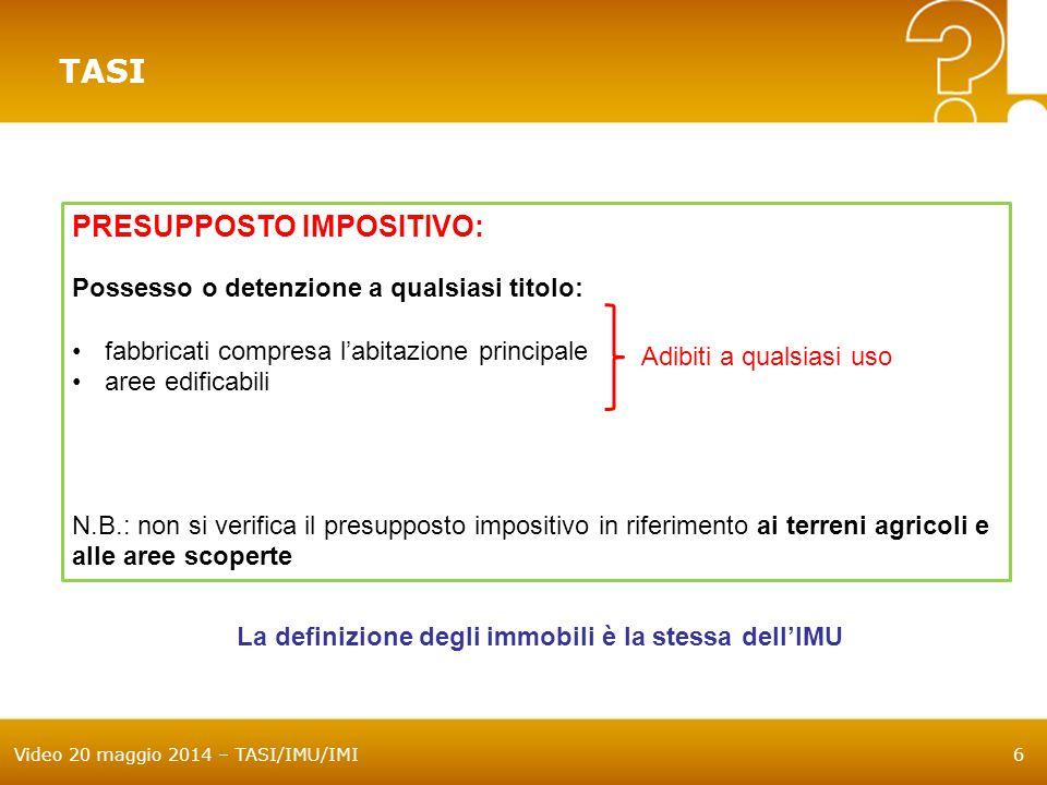 Video 20 maggio 2014 – TASI/IMU/IMI6 PRESUPPOSTO IMPOSITIVO: Possesso o detenzione a qualsiasi titolo: fabbricati compresa l'abitazione principale are