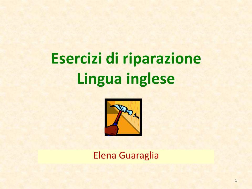 Esercizi di riparazione Lingua inglese Elena Guaraglia 1