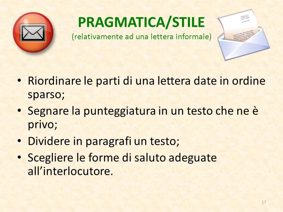 PRAGMATICA/STILE (relativamente ad una lettera informale) Riordinare le parti di una lettera date in ordine sparso; Segnare la punteggiatura in un tes