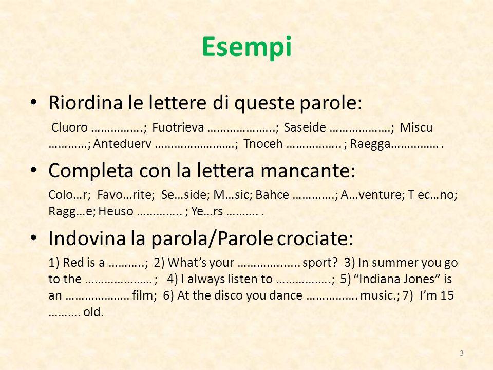 Esempi Riordina le lettere di queste parole: Cluoro …………….; Fuotrieva ………………...; Saseide ……………….; Miscu …………; Anteduerv …………………….; Tnoceh …………….. ; Ra