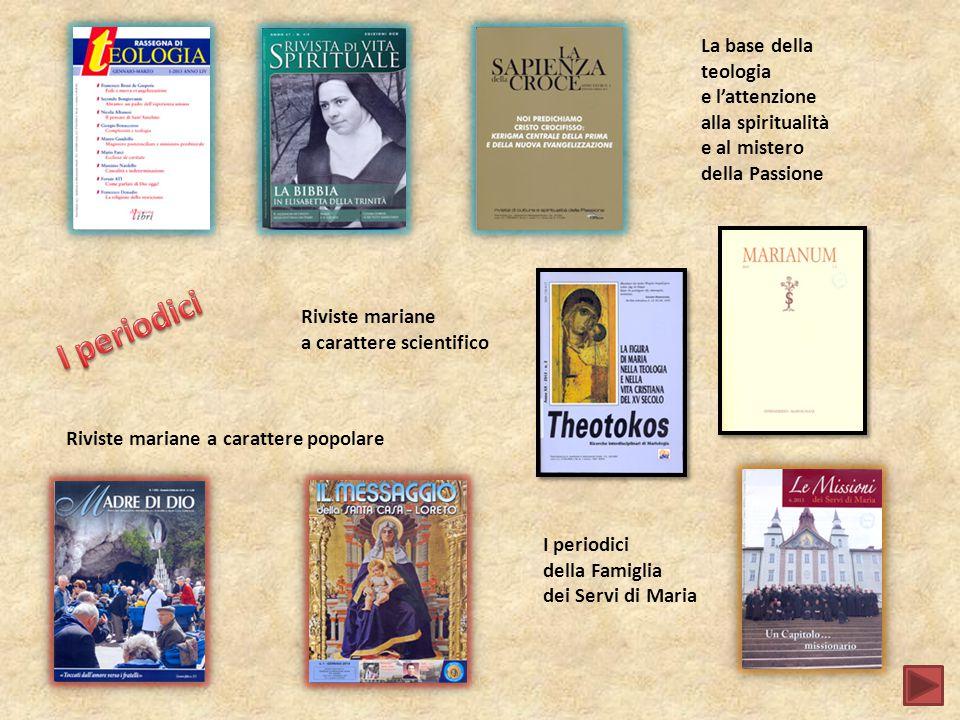 La base della teologia e l'attenzione alla spiritualità e al mistero della Passione Riviste mariane a carattere scientifico Riviste mariane a carattere popolare I periodici della Famiglia dei Servi di Maria