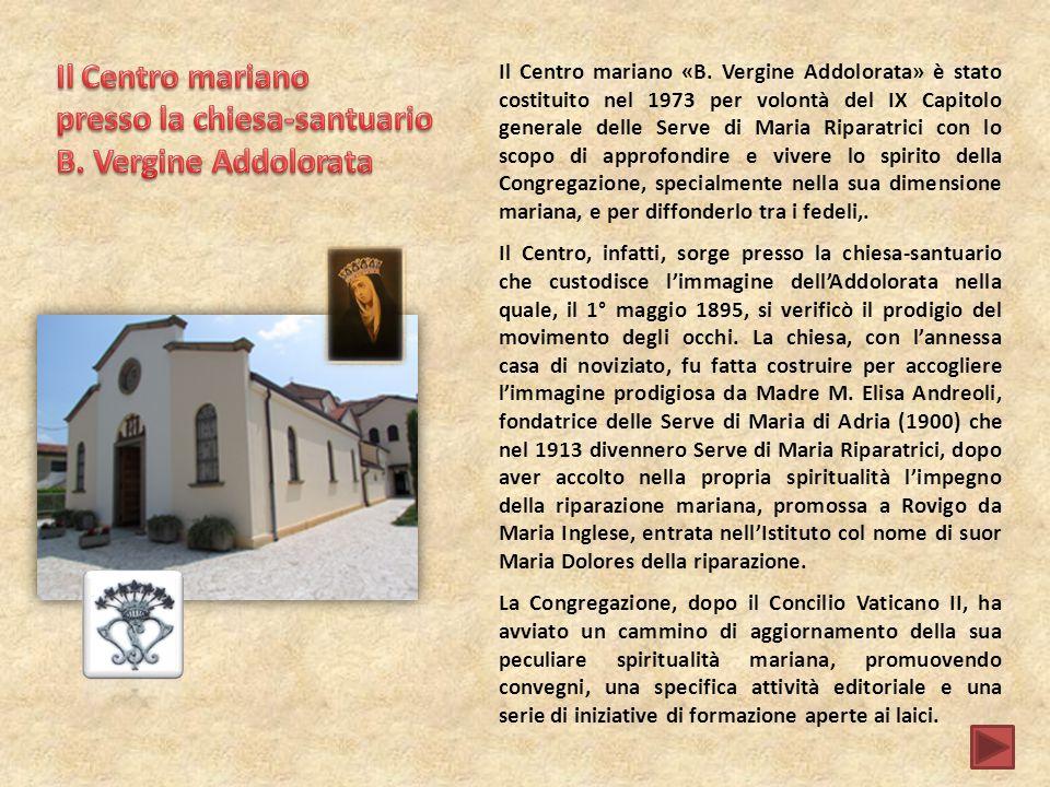 Il Centro mariano «B. Vergine Addolorata» è stato costituito nel 1973 per volontà del IX Capitolo generale delle Serve di Maria Riparatrici con lo sco