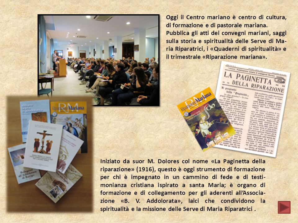 Oggi il Centro mariano è centro di cultura, di formazione e di pastorale mariana.