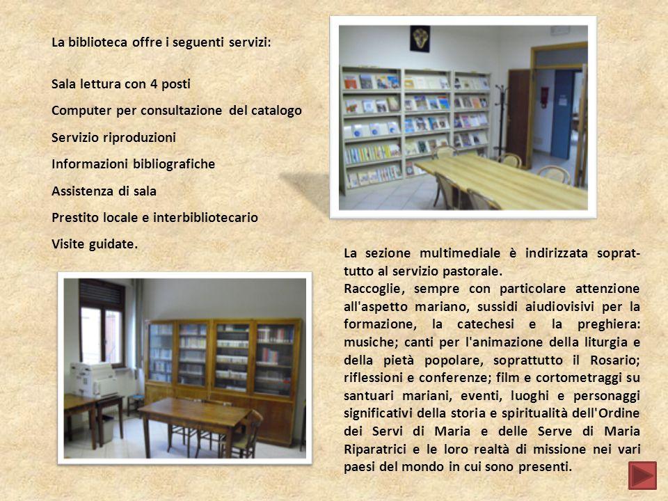 La biblioteca offre i seguenti servizi: Sala lettura con 4 posti Computer per consultazione del catalogo Servizio riproduzioni Informazioni bibliografiche Assistenza di sala Prestito locale e interbibliotecario Visite guidate.