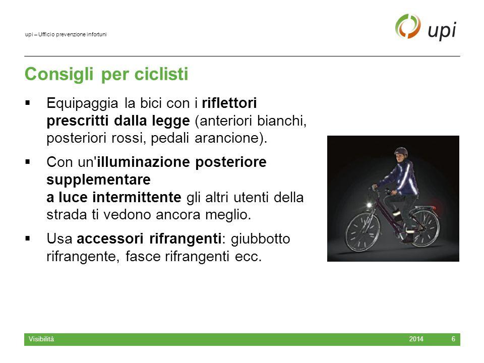 upi – Ufficio prevenzione infortuni Consigli per ciclisti  Equipaggia la bici con i riflettori prescritti dalla legge (anteriori bianchi, posteriori rossi, pedali arancione).