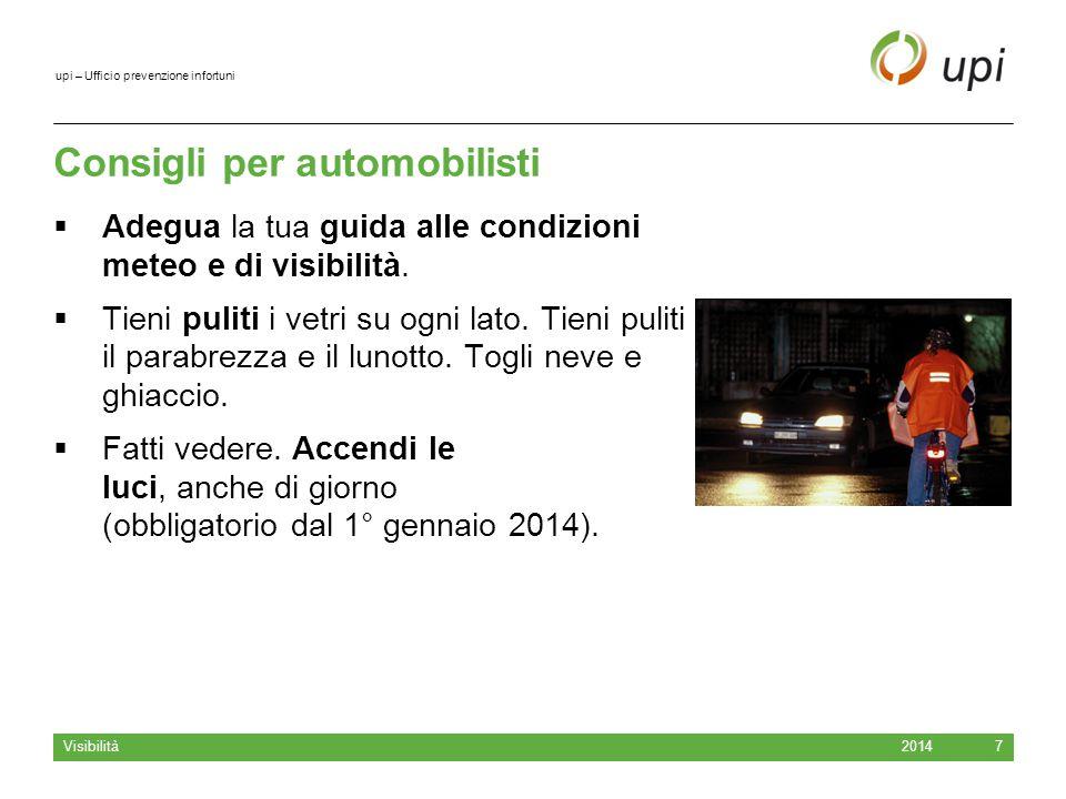 upi – Ufficio prevenzione infortuni Consigli per automobilisti  Adegua la tua guida alle condizioni meteo e di visibilità.