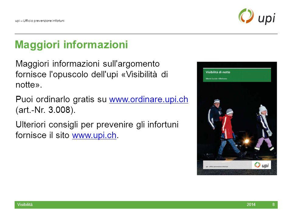 upi – Ufficio prevenzione infortuni Maggiori informazioni 2014 Visibilità 8 Maggiori informazioni sull argomento fornisce l opuscolo dell upi «Visibilità di notte».