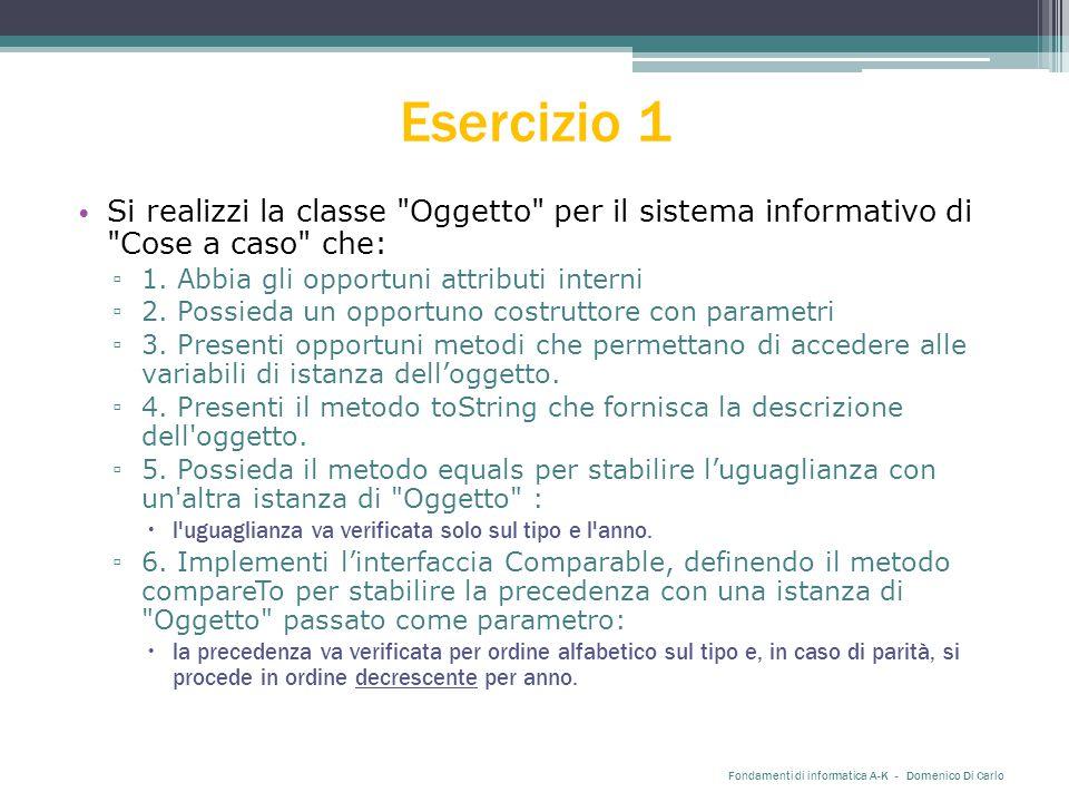 Esercizio 1 Si realizzi la classe Oggetto per il sistema informativo di Cose a caso che: ▫ 1.