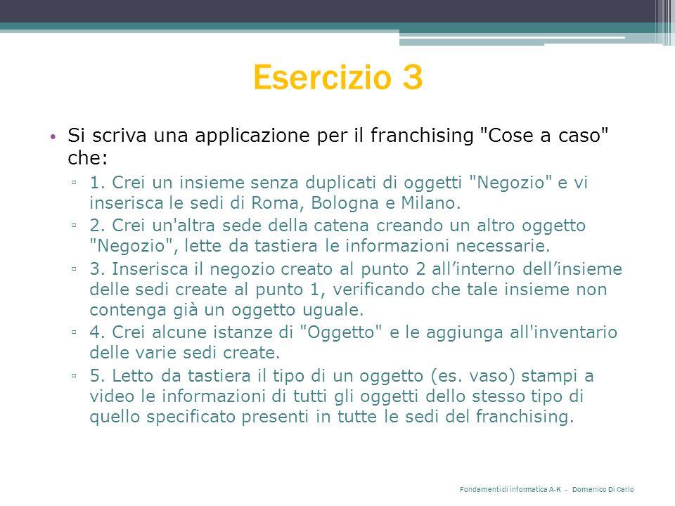 Esercizio 3 Si scriva una applicazione per il franchising Cose a caso che: ▫ 1.