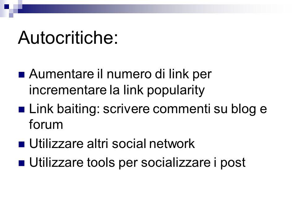 Autocritiche: Aumentare il numero di link per incrementare la link popularity Link baiting: scrivere commenti su blog e forum Utilizzare altri social network Utilizzare tools per socializzare i post
