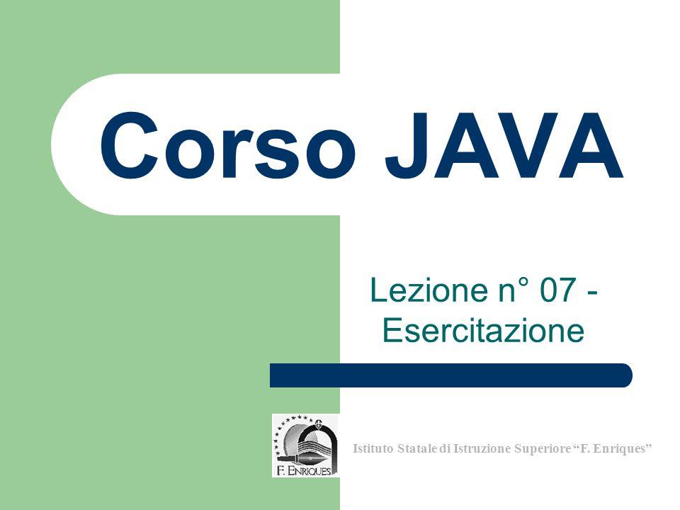 """Lezione n° 07 - Esercitazione Istituto Statale di Istruzione Superiore """"F. Enriques"""" Corso JAVA"""