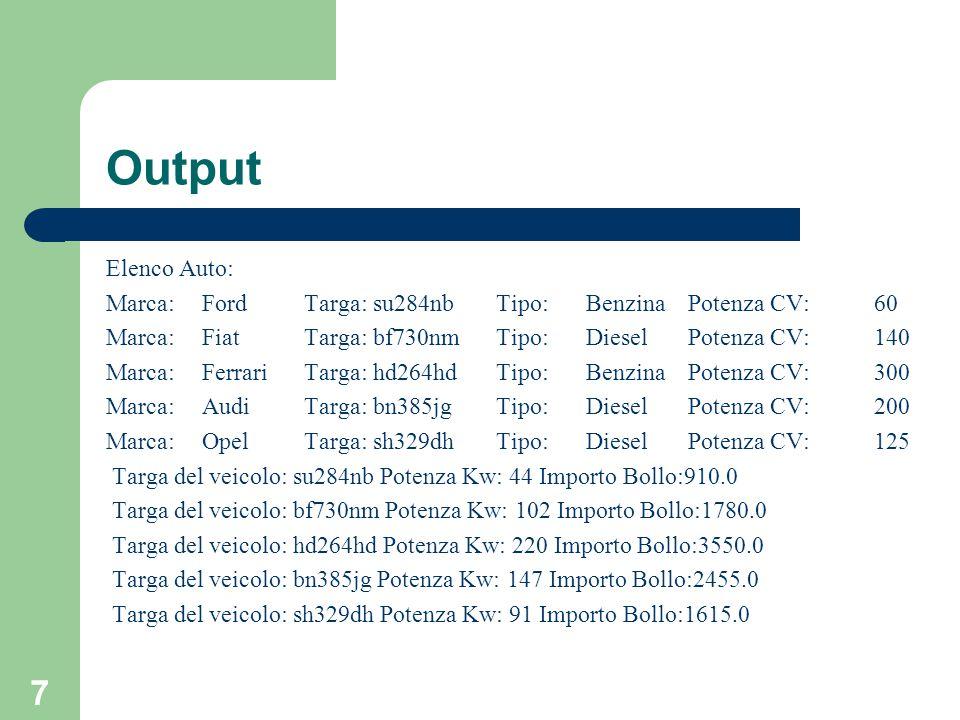 7 Output Elenco Auto: Marca: Ford Targa: su284nb Tipo: Benzina Potenza CV: 60 Marca: Fiat Targa: bf730nm Tipo: Diesel Potenza CV: 140 Marca: Ferrari T
