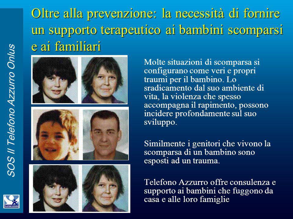 SOS Il Telefono Azzurro Onlus Oltre alla prevenzione: la necessità di fornire un supporto terapeutico ai bambini scomparsi e ai familiari Molte situaz