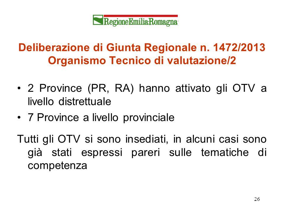 26 Deliberazione di Giunta Regionale n. 1472/2013 Organismo Tecnico di valutazione/2 2 Province (PR, RA) hanno attivato gli OTV a livello distrettuale