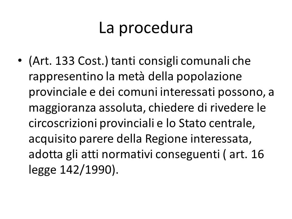 La procedura (Art. 133 Cost.) tanti consigli comunali che rappresentino la metà della popolazione provinciale e dei comuni interessati possono, a magg