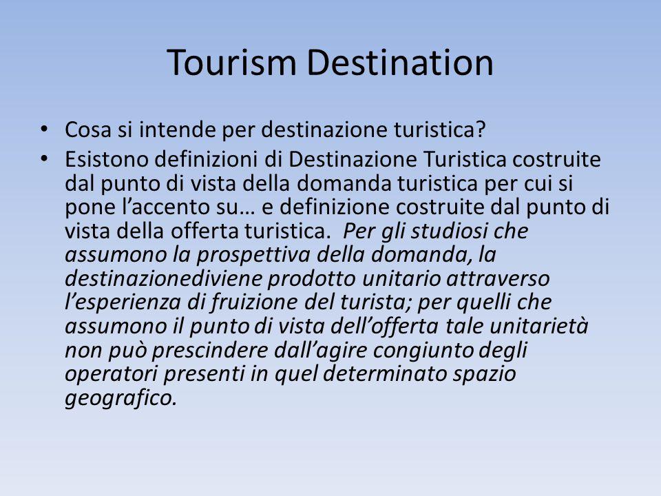 Tourism Destination Cosa si intende per destinazione turistica? Esistono definizioni di Destinazione Turistica costruite dal punto di vista della doma