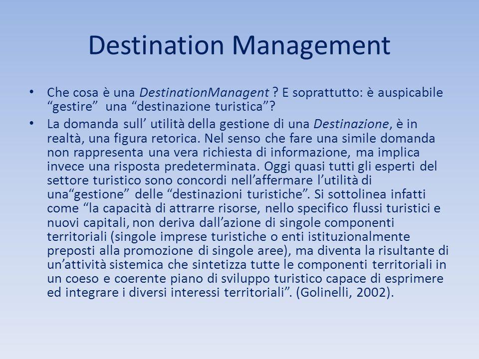 """Destination Management Che cosa è una DestinationManagent ? E soprattutto: è auspicabile """"gestire"""" una """"destinazione turistica""""? La domanda sull' util"""