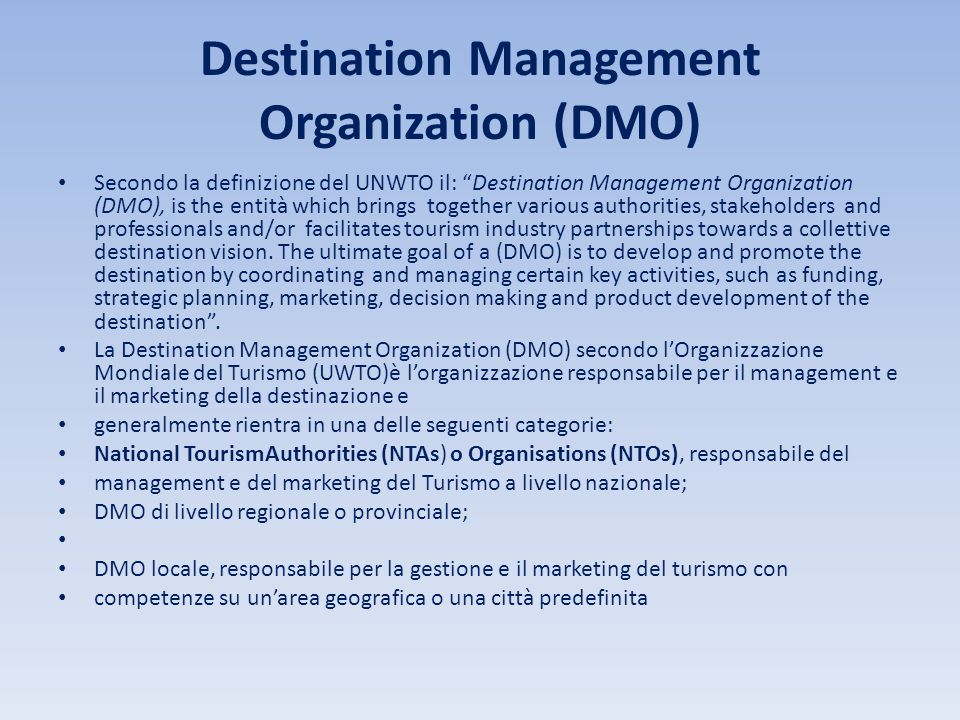 "Destination Management Organization (DMO) Secondo la definizione del UNWTO il: ""Destination Management Organization (DMO), is the entità which brings"