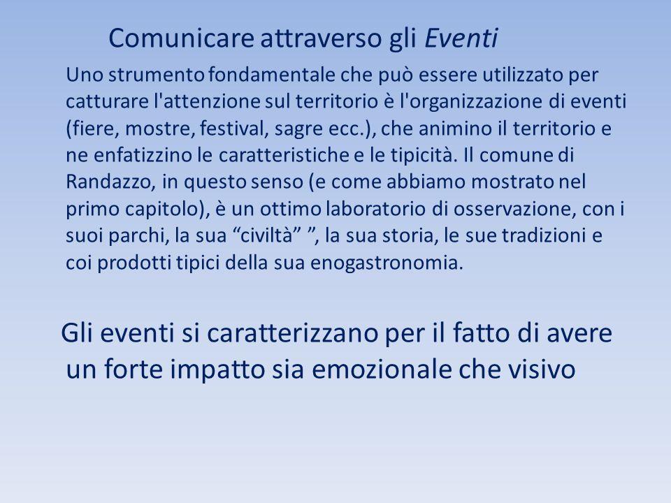 Comunicare attraverso gli Eventi Uno strumento fondamentale che può essere utilizzato per catturare l'attenzione sul territorio è l'organizzazione di