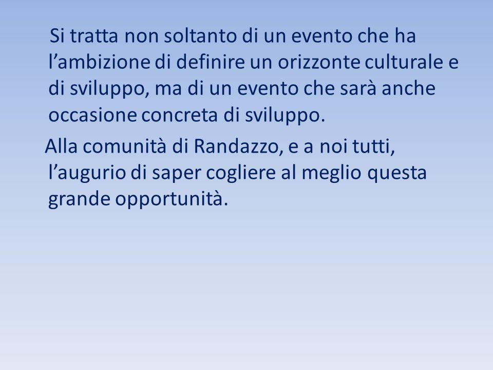 Si tratta non soltanto di un evento che ha l'ambizione di definire un orizzonte culturale e di sviluppo, ma di un evento che sarà anche occasione conc