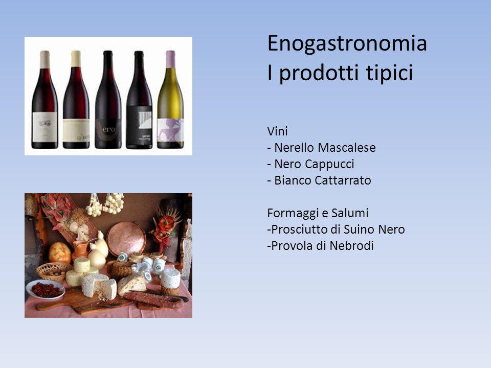 Enogastronomia I prodotti tipici Vini - Nerello Mascalese - Nero Cappucci - Bianco Cattarrato Formaggi e Salumi -Prosciutto di Suino Nero -Provola di