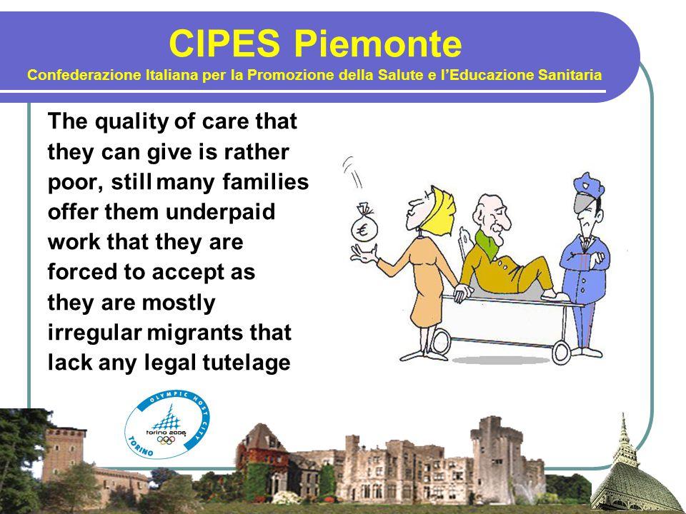 CIPES Piemonte Confederazione Italiana per la Promozione della Salute e l'Educazione Sanitaria The quality of care that they can give is rather poor,