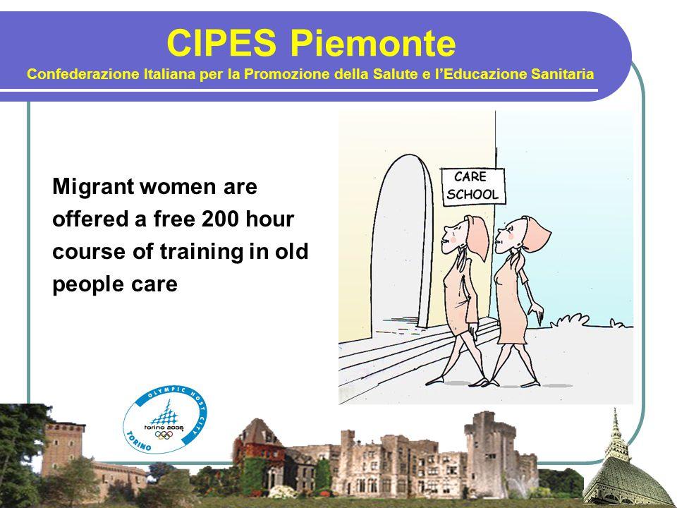 CIPES Piemonte Confederazione Italiana per la Promozione della Salute e l'Educazione Sanitaria Migrant women are offered a free 200 hour course of tra