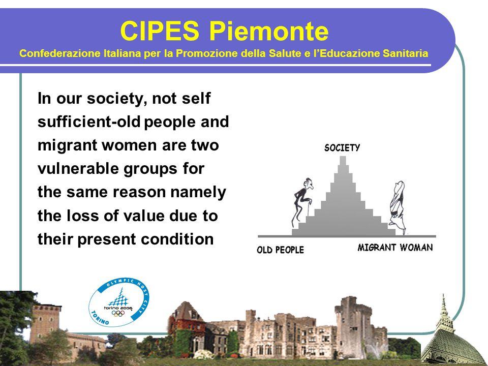 CIPES Piemonte Confederazione Italiana per la Promozione della Salute e l'Educazione Sanitaria In our society, not self sufficient-old people and migr