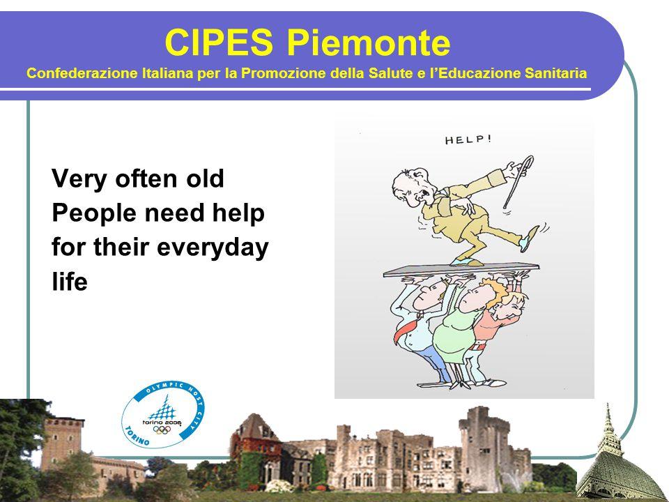 CIPES Piemonte Confederazione Italiana per la Promozione della Salute e l'Educazione Sanitaria Very few families are in a condition to provide adeguate care to their elderly relatives at home.